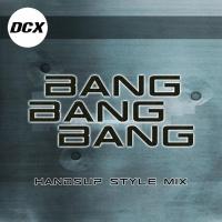 DCX Bang Bang Bang (Handsup Style Mix)