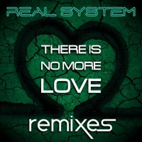 Real System There Is No More Love (remixes)