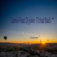 Gamix Feat Dj John Tchad Bad