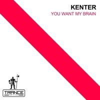 Kenter You Want My Brain