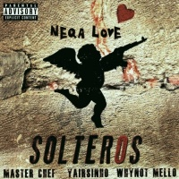 Neqa Love Feat Master Chef, Whynot Mello & Yairsinho Solteros