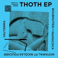 Boubouteq, Mamacoca, Nixtamalvaltierra Thoth EP