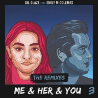 Gil Glaze Feat Emily Middlemas Me & Her & You