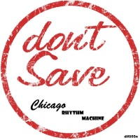 Chicago Rhythm Machine Don\'t Save