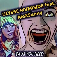 Ulysse Riverside, Alexsunny What You Need