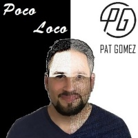 Pat Gomez Poco Loco