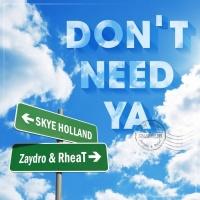Skye Holland, Zaydro, Rheat Don\'t Need Ya