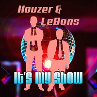 Houzer & LeBons It's My Show