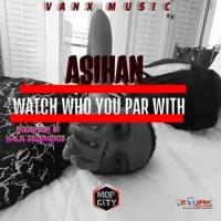 Asihan Watch Who You Par With