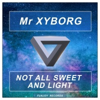 Mr Xyborg Not All Sweet And Light