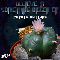 Peyote Buttons BELIEVE IN SOMETHING BIGGER EP
