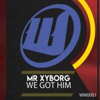 Mr Xyborg We Got Him