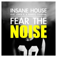 Insane House Feat. Jorge R. And Alberto Stendhal Fear The Noise