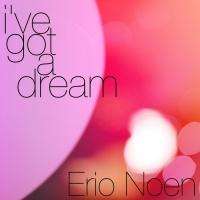 Erio Noen I\'ve Got A Dream