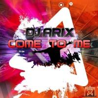 Dj Arix Come To Me