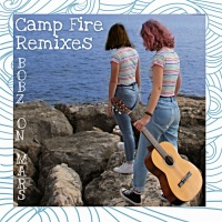 Bobz On Mars Camp Fire Remixes