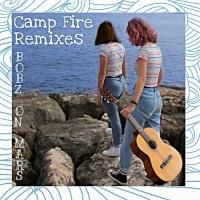 Bobz On Mars Camp Fire Remixes