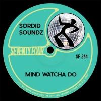 Sordid Soundz Mind Watcha Do