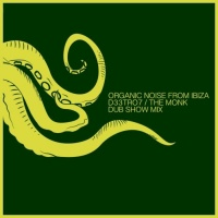 Organic Noise From Ibiza & D33tro7 The Monk