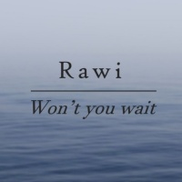 Rawi Won\'t You Wait