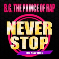 BG the Prince of Rap Never Stop (The New Hits)