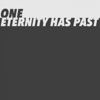 One Eternity Has Past