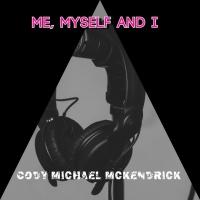 Cody Michael Mckendrick Me, Myself & I