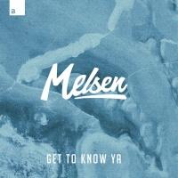 Melsen Get To Know Ya