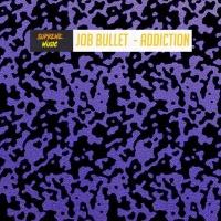 Job Bullet Addiction
