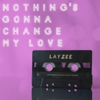 LayZee Nothing's Gonna Change My Love