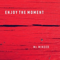 Mr Mikeed Enjoy The Moment