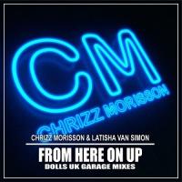 Chrizz Morisson & Latisha Van Simon From Here On UP (Dolls UK Garage Mixes)