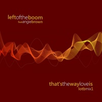 Left Of The Boom feat. Angie Brown That's The Way Love Is