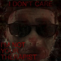 Lok1 I Don't Care, I'm Not Your Therapist