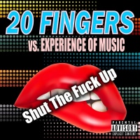 20 Fingers Vs. Experience Of Music Shut The Fuck Up