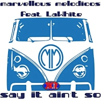 Marvellous Melodicos feat. Lawhite Say It Ain't So