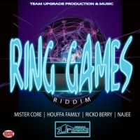 Mister Core, Houffa Family, Najee, Ricko Berry, Team Upgrade Production & Music Ring Games Riddim