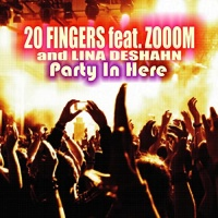 20 Fingers Feat Zooom And Lina Deshahn Party In Here
