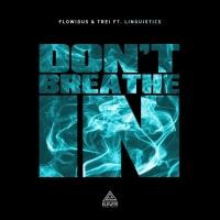 Flowidus, Trei Feat Linguistics Don\'t Breathe In