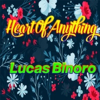 Lucas Binoro Heart Of Anything