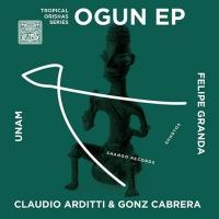Claudio Arditti & Gonz Cabrera, Felipe Granda, Unam Tropical Orishas Series/Ogun EP