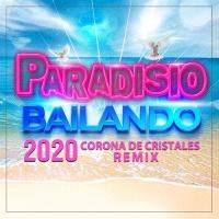 Paradisio Bailando 2020 (Corona De Cristales Remix)