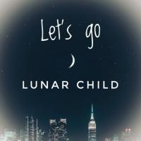 Lunar Child Let's Go