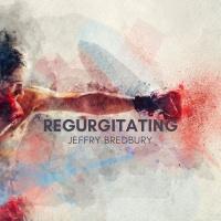 Jeffry Bredbury Regurgitating