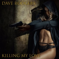 Dave Rodgers Killing My Love