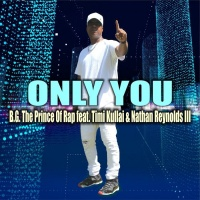BG the Prince of Rap feat. Timi Kullai & Nathan Reynolds III Only You