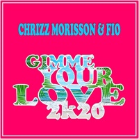 Chrizz Morisson And Fio Gimme Your Love 2k20