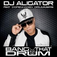 DJ Aligator feat. Copenhagen Drummers Bang That Drum