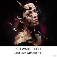 Stewart Birch Can't Live Without It EP