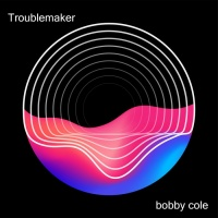 Bobby Cole Troublemaker